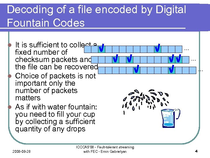Decoding of a file encoded by Digital Fountain Codes It is sufficient to collect