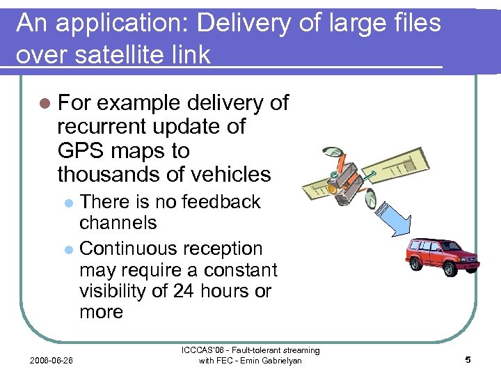 An application: Delivery of large files over satellite link l For example delivery of