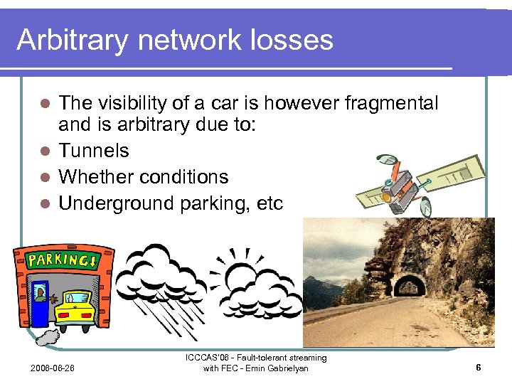 Arbitrary network losses The visibility of a car is however fragmental and is arbitrary