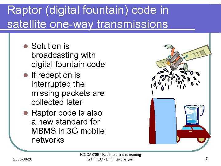 Raptor (digital fountain) code in satellite one-way transmissions Solution is broadcasting with digital fountain