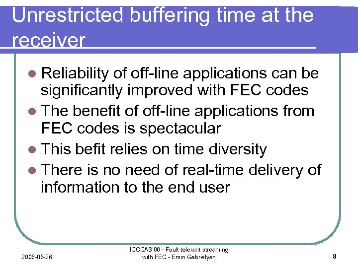 Unrestricted buffering time at the receiver l Reliability of off-line applications can be significantly