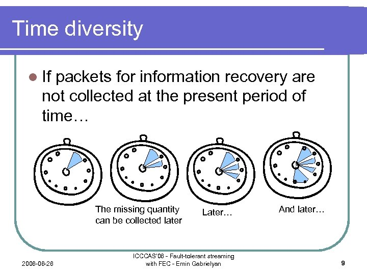 Time diversity l If packets for information recovery are not collected at the present