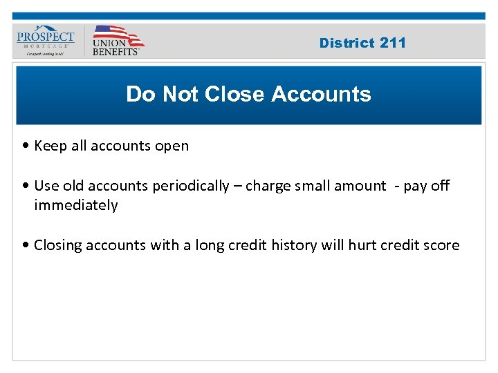 Improve Your 211 District Credit Score Do Not Close Accounts • Keep all accounts