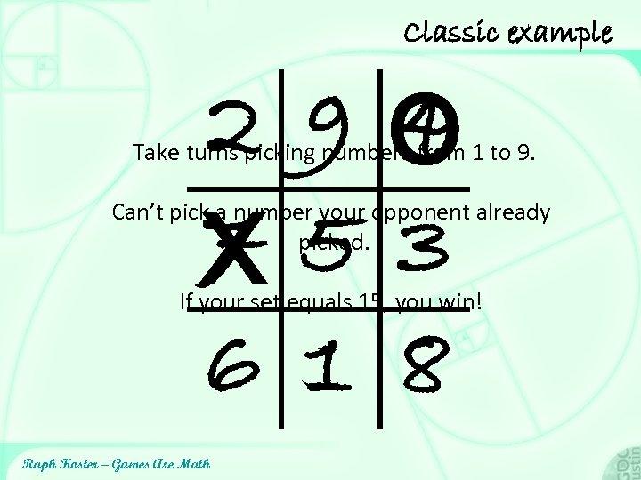 Classic example 2 9 O 4 7 5 3 X 6 1 8 Take