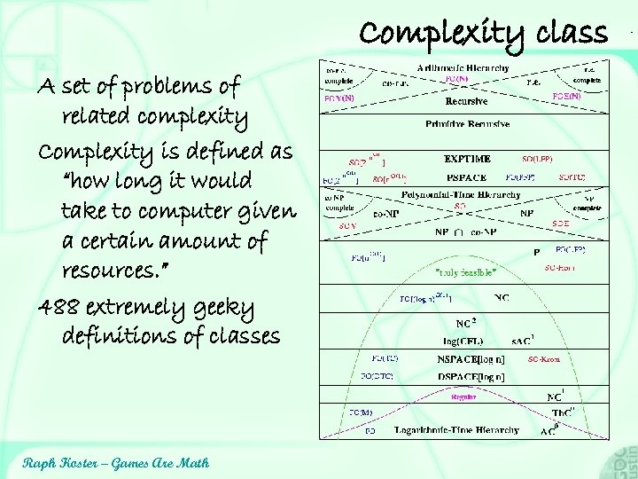 """Complexity class A set of problems of related complexity Complexity is defined as """"how"""