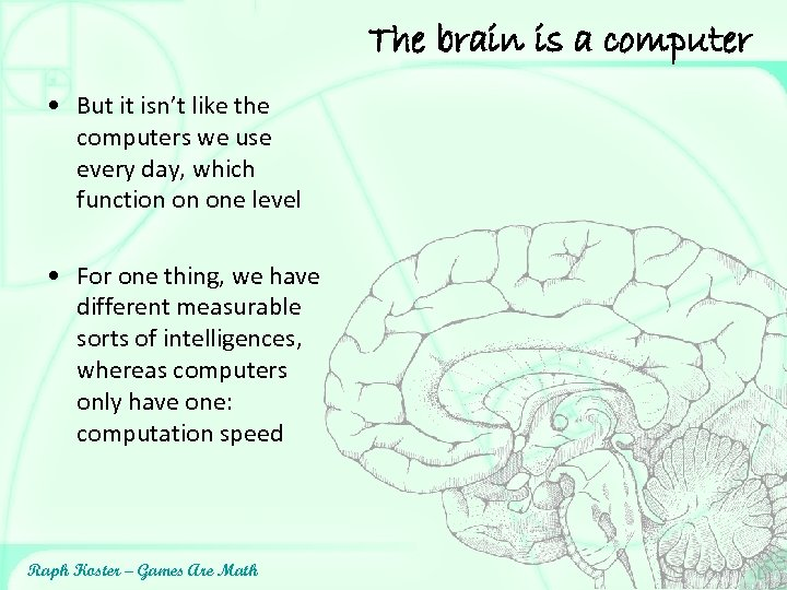 The brain is a computer • But it isn't like the computers we use