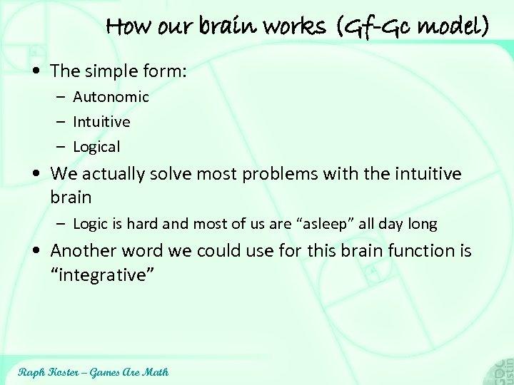 How our brain works (Gf-Gc model) • The simple form: – Autonomic – Intuitive
