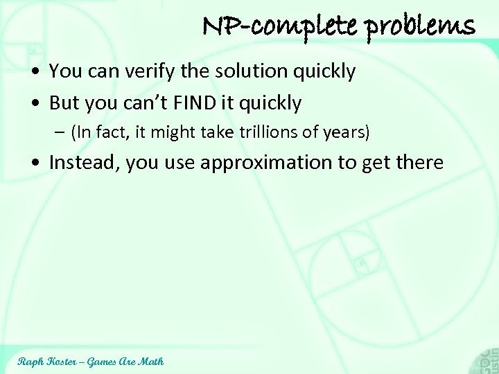 NP-complete problems • You can verify the solution quickly • But you can't FIND
