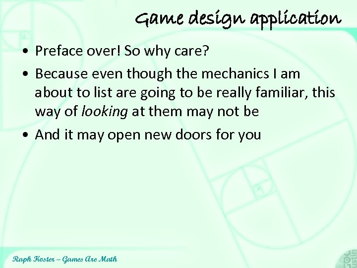 Game design application • Preface over! So why care? • Because even though the
