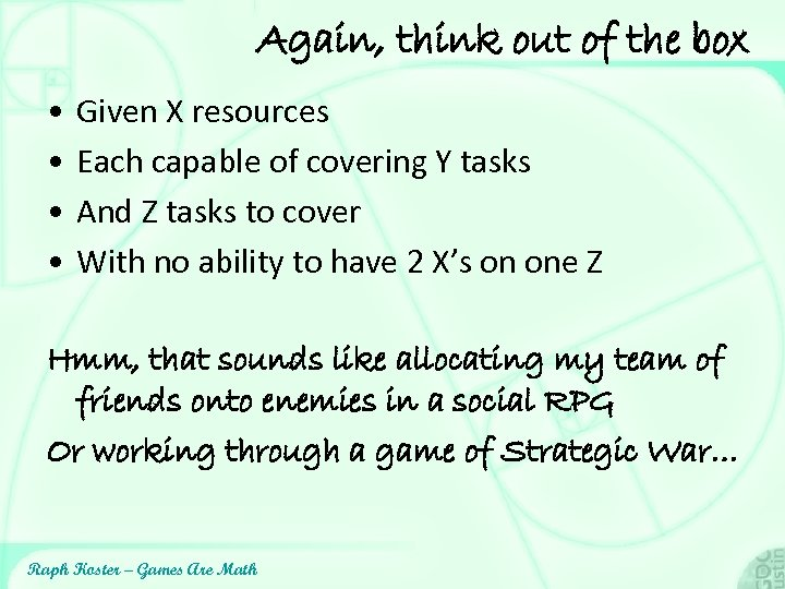 Again, think out of the box • • Given X resources Each capable of