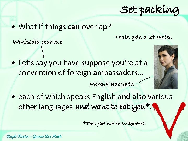 Set packing • What if things can overlap? Wikipedia example Tetris gets a lot