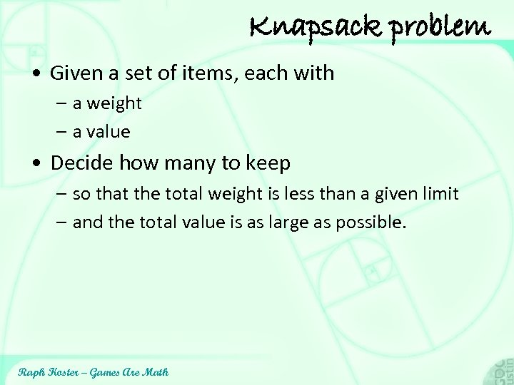 Knapsack problem • Given a set of items, each with – a weight –