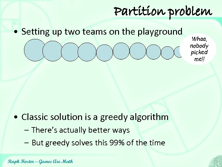 Partition problem • Setting up two teams on the playground • Classic solution is