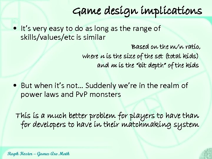 Game design implications • It's very easy to do as long as the range