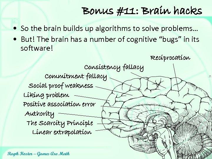 Bonus #11: Brain hacks • So the brain builds up algorithms to solve problems…