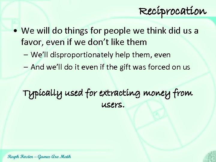 Reciprocation • We will do things for people we think did us a favor,