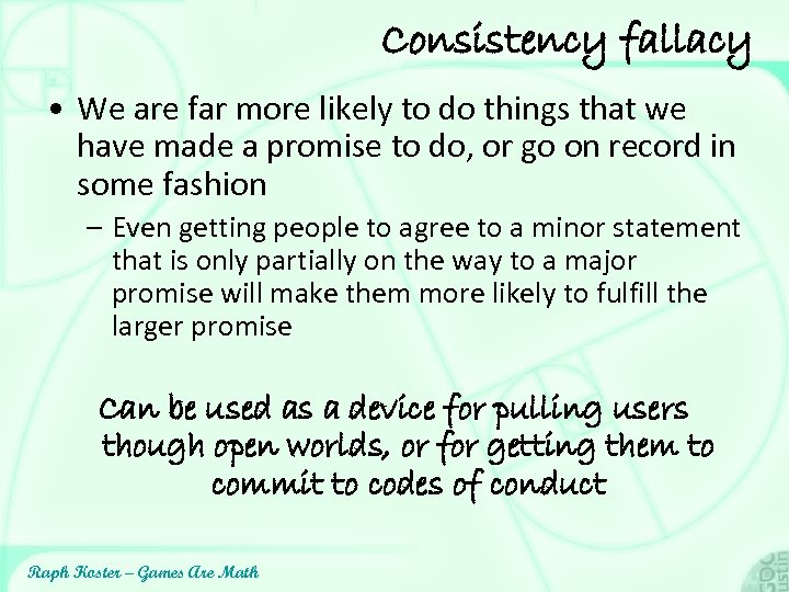 Consistency fallacy • We are far more likely to do things that we have