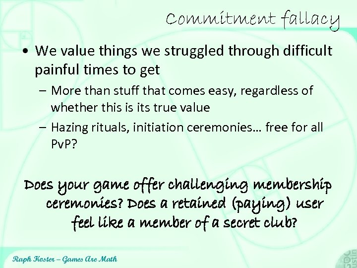 Commitment fallacy • We value things we struggled through difficult painful times to get