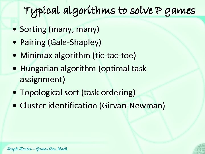 Typical algorithms to solve P games • • Sorting (many, many) Pairing (Gale-Shapley) Minimax