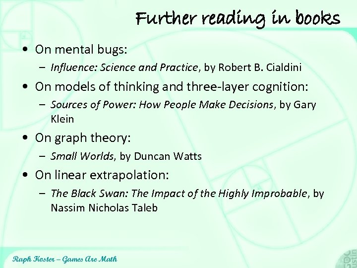 Further reading in books • On mental bugs: – Influence: Science and Practice, by