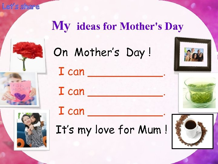 Let's share My ideas for Mother's Day On Mother's Day ! I can ___________.