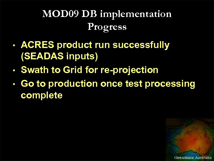 MOD 09 DB implementation Progress • • • ACRES product run successfully (SEADAS inputs)
