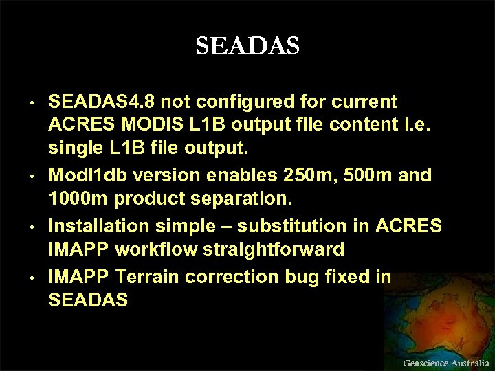 SEADAS • • SEADAS 4. 8 not configured for current ACRES MODIS L 1