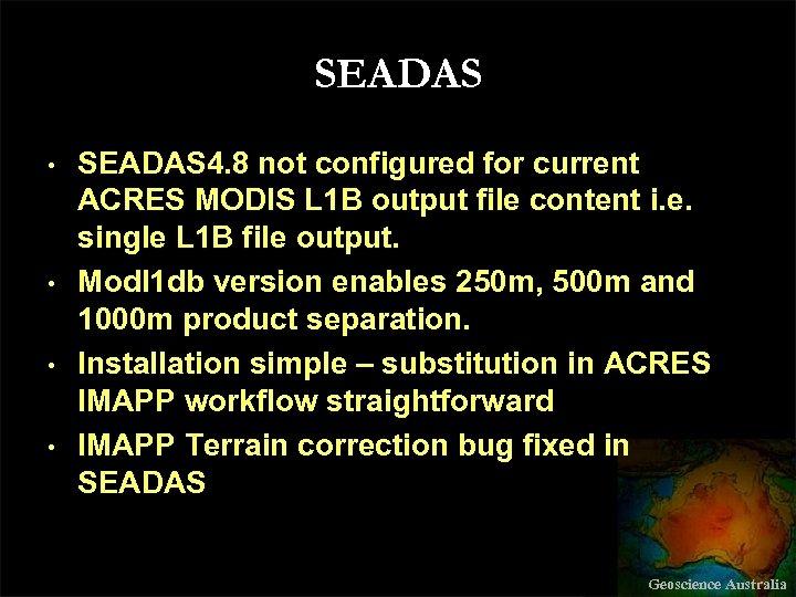 SEADAS • • SEADAS 4. 8 not configured for current ACRES MODIS L 1