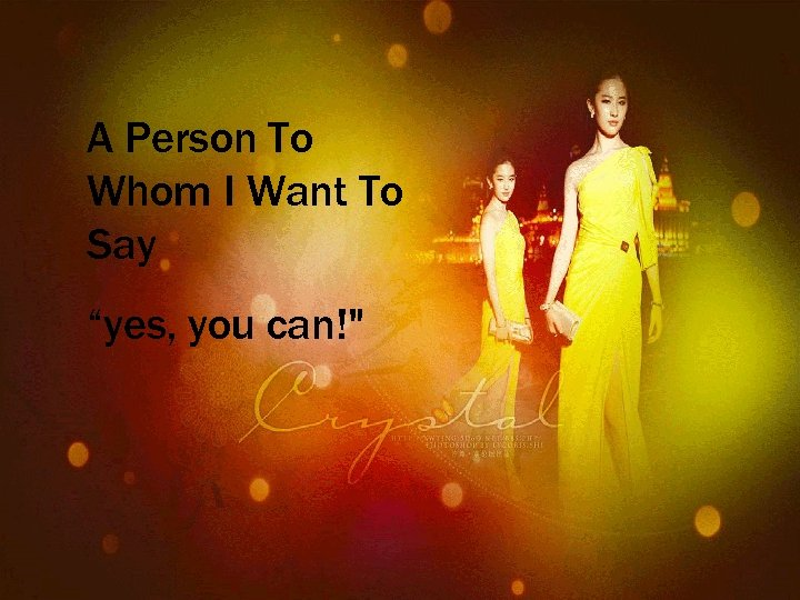 """A Person To Whom I Want To Say """"yes, you can!"""