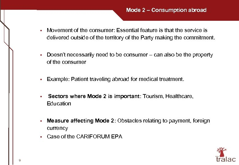 Mode 2 – Consumption abroad § § Doesn't necessarily need to be consumer –