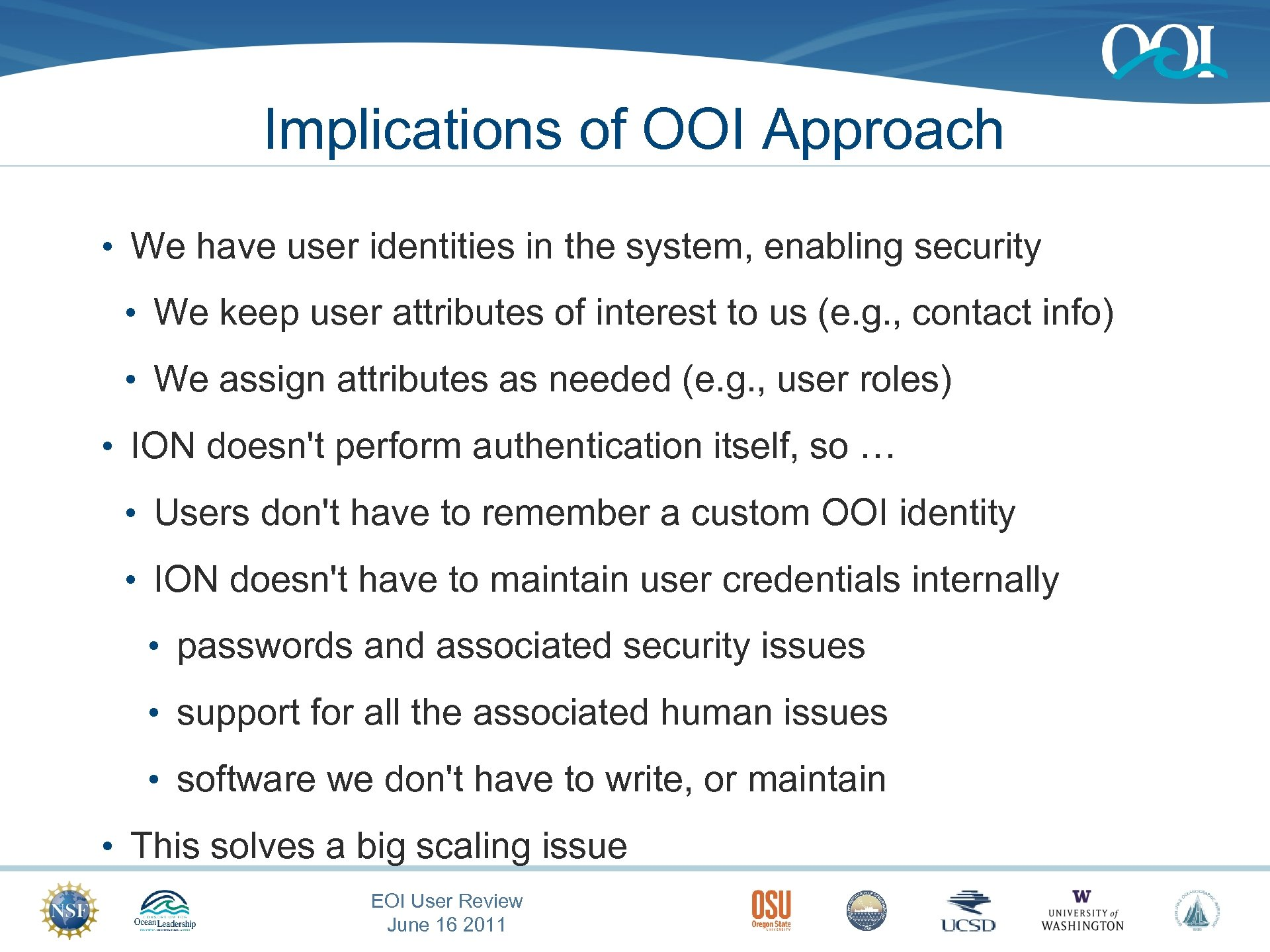 Implications of OOI Approach • We have user identities in the system, enabling security