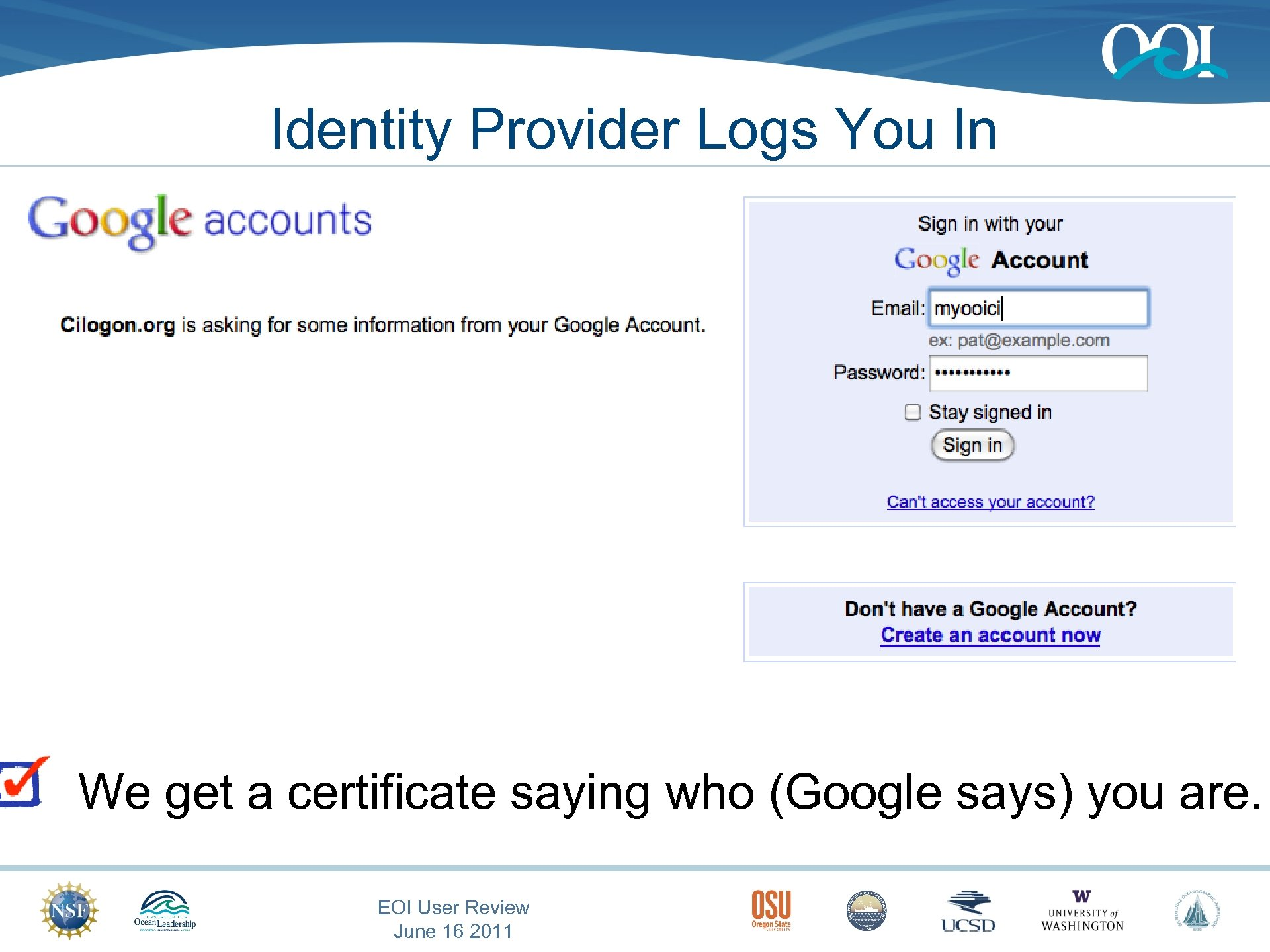 Identity Provider Logs You In We get a certificate saying who (Google says) you