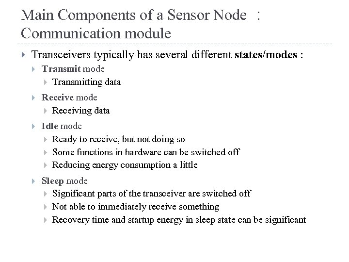 Main Components of a Sensor Node : Communication module Transceivers typically has several different