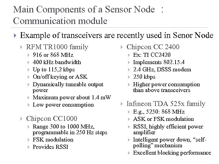 Main Components of a Sensor Node : Communication module Example of transceivers are recently