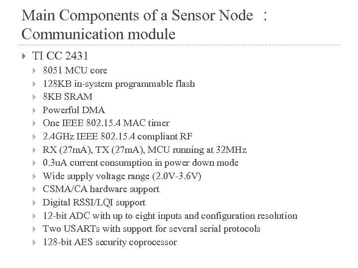 Main Components of a Sensor Node : Communication module TI CC 2431 8051 MCU