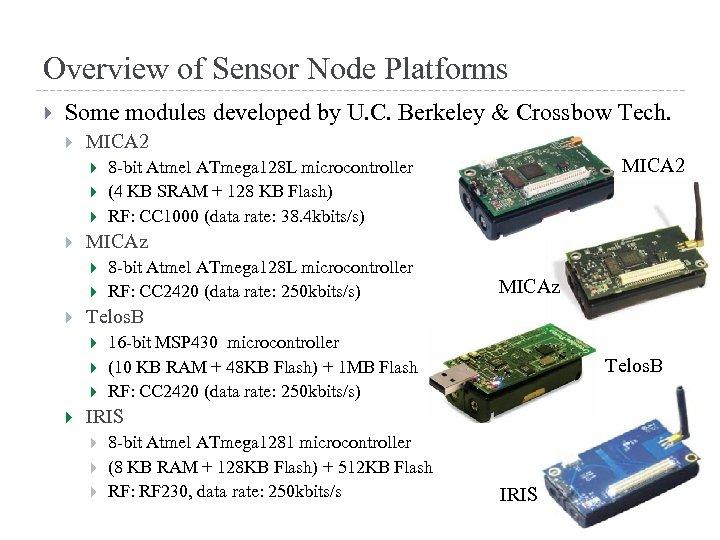 Overview of Sensor Node Platforms Some modules developed by U. C. Berkeley & Crossbow