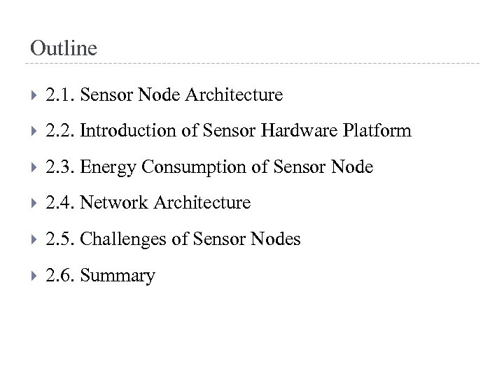 Outline 2. 1. Sensor Node Architecture 2. 2. Introduction of Sensor Hardware Platform 2.
