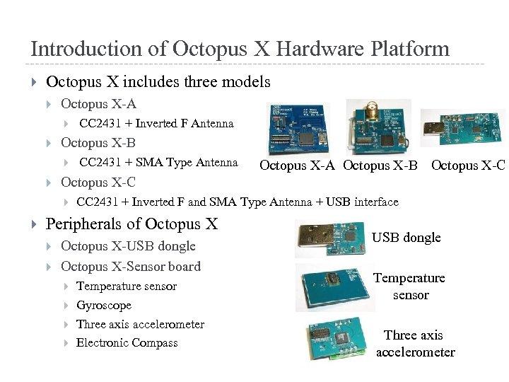 Introduction of Octopus X Hardware Platform Octopus X includes three models Octopus X-A Octopus