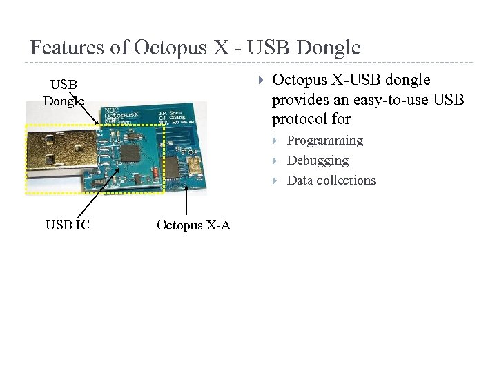 Features of Octopus X - USB Dongle Octopus X-USB dongle provides an easy-to-use USB