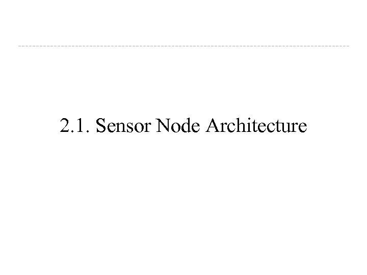 2. 1. Sensor Node Architecture