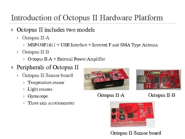 Introduction of Octopus II Hardware Platform Octopus II includes two models Octopus II-A Octopus