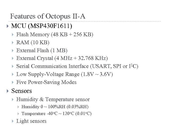 Features of Octopus II-A MCU (MSP 430 F 1611) Flash Memory (48 KB +