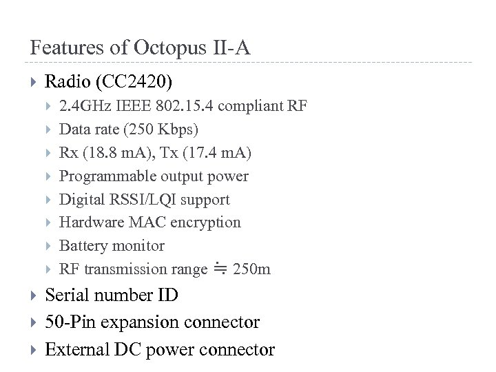 Features of Octopus II-A Radio (CC 2420) 2. 4 GHz IEEE 802. 15. 4