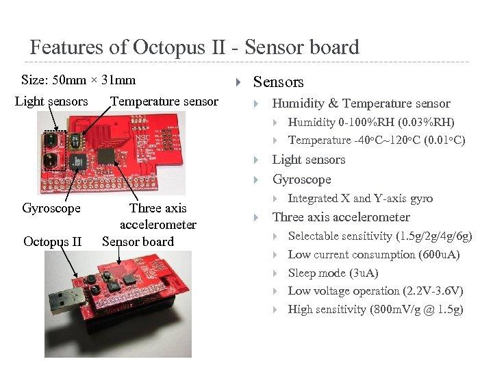 Features of Octopus II - Sensor board Size: 50 mm × 31 mm Light