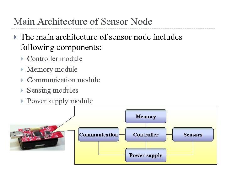 Main Architecture of Sensor Node The main architecture of sensor node includes following components: