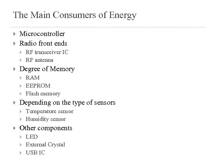 The Main Consumers of Energy Microcontroller Radio front ends Degree of Memory RAM EEPROM