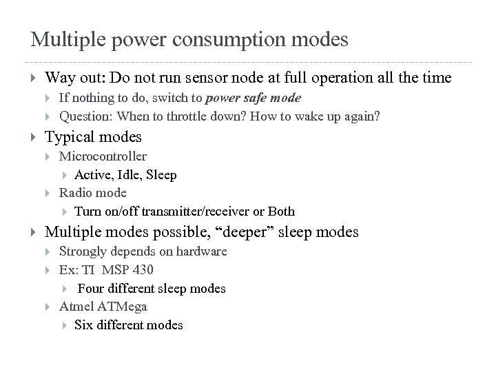 Multiple power consumption modes Way out: Do not run sensor node at full operation