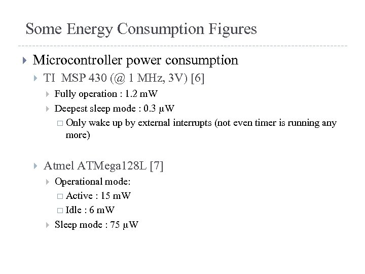 Some Energy Consumption Figures Microcontroller power consumption TI MSP 430 (@ 1 MHz, 3