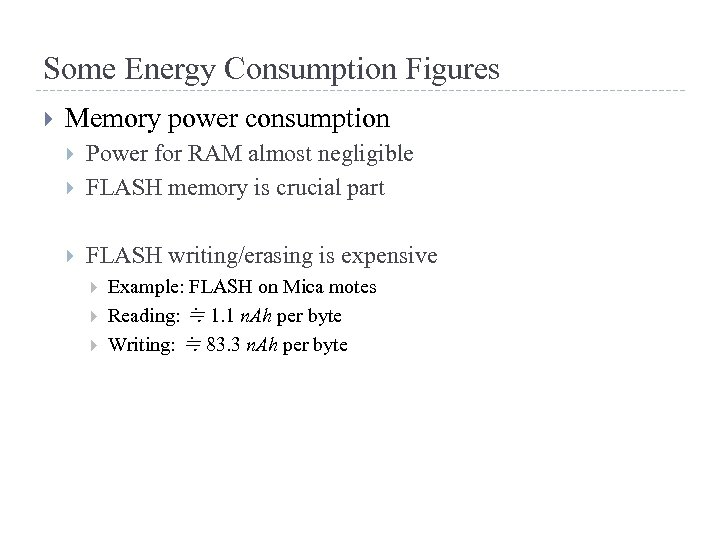 Some Energy Consumption Figures Memory power consumption Power for RAM almost negligible FLASH memory