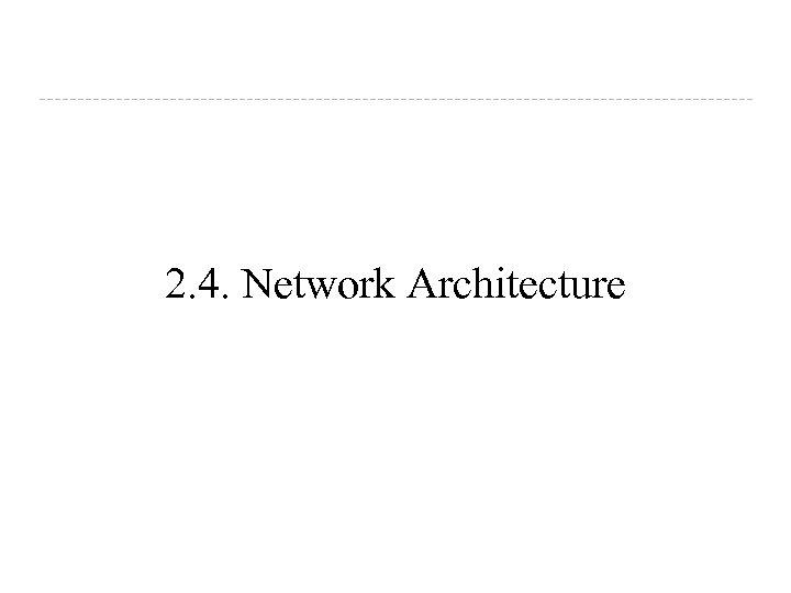 2. 4. Network Architecture